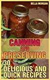 Canning and Preserving: 30 Delicious and Quick Recipes: (Homemade Canning, Homemade Preserving) (English Edition)