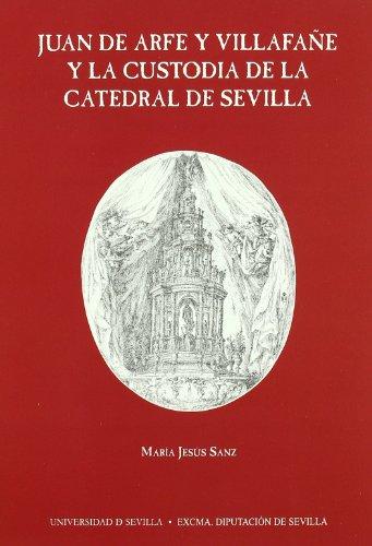 Juan de Arfe y Villafañe y la custodia de la catedral de Sevilla