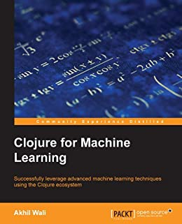 Clojure for Machine Learning by [Wali, Akhil]