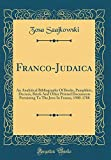 Franco-Judaica: An Analytical Bibliography Of Books, Pamphlets, Decrees, Briefs And Other Printed Documents Pertaining To The Jews In France, 1500-1788 (Classic Reprint)