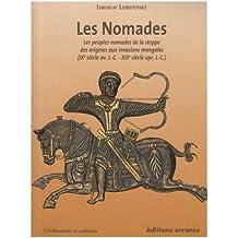 Les Nomades : Les peuples nomades de la steppe des origines aux invasions mongoles (IXe siècle av. J-C. - XIIIe siècle apr. J-C.) (Civilisations et cultures)