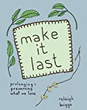 Make It Last: Sustainably and Affordably Preserving What We Love (DIY)