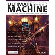 Ultimate Shred Machine: Shred Guitar: The ultimate guide to picking, tapping and sweeping