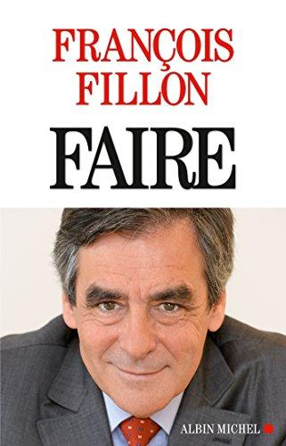 Faire (A.M. POLITIQUE) par François Fillon