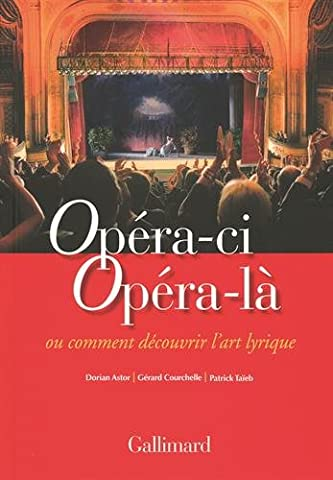 Dorian Astor - Opéra-ci Opéra-là: Ou Comment découvrir l'art