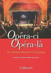 Opéra-ci Opéra-là: Ou Comment découvrir l'art lyrique