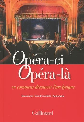 Opéra-ci Opéra-là: Ou Comment découvrir l'art lyrique par Dorian Astor