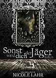 Sonst wird dich der Jäger holen: Ein Rheinland-Thriller
