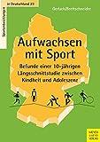 Aufwachsen mit Sport: Befunde einer 10-jährigen Längsschnittstudie zwischen Kindheit und Adoleszenz (Sportentwicklung in Deutschland)
