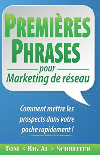 PREMIÈRES PHRASES pour Marketing de réseau: Comment mettre les prospects dans votre poche rapidement ! par Tom
