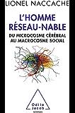 L' Homme réseau-nable: Du microcosme cérébral au macrocosme social