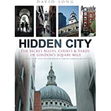 Hidden City: The Secret Alleys, Courts and Yards of London's Square Mile
