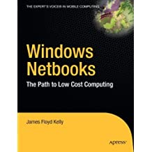 Windows Netbooks: The Path to Low Cost Computing (Expert's Voice) by James Floyd Kelly (2010-06-02)