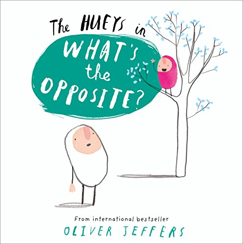 The Hueys. What's The Opposite? por Oliver Jeffers