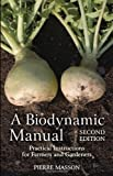 A Biodynamic Manual: Practical Instructions for Farmers and Gardeners: Written by Pierre Masson, 2014 Edition, (2nd Revised edition) Publisher: Floris Books [Paperback]