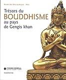 Trésors du bouddhisme au pays de Gengis Khan