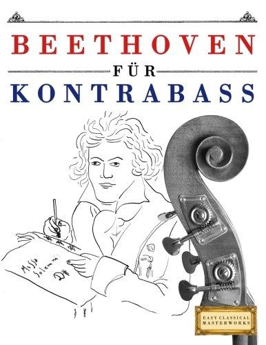 Beethoven für Kontrabass: 10 Leichte Stücke für Kontrabass Anfänger Buch