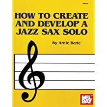 How To Create And Develop A Jazz Sax Solo