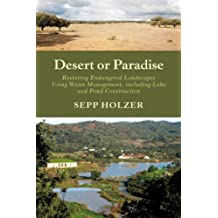 Desert or Paradise: Restoring Endangered Landscapes Using Water Management, Including Lake and Pond Construction by Sepp Holzer (2012-11-15)