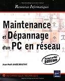 Maintenance et dépannage d'un PC en réseau - (Nouvelle édition)...
