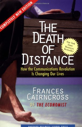 The Death of Distance: How the Communications Revolution Is Changing Our Lives por Frances Cairncross