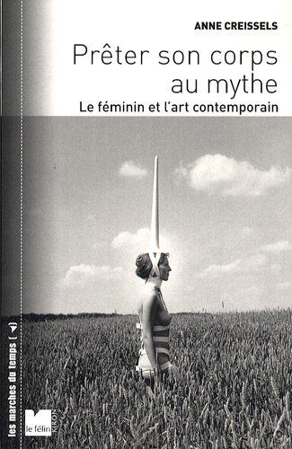 Prêter son corps au mythe : Le féminin et l'art contemporain par Anne Creissels
