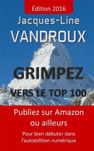 Grimpez vers le TOP 100: Publiez sur Amazon ou ailleurs, pour bien debuter dans l'autoedition numerique