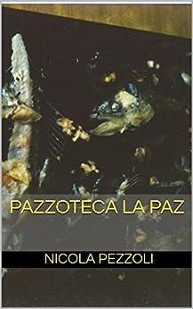 PAZZOTECA LA PAZ (IRRENHAUS Vol. 1) di [Pezzoli, Nicola]