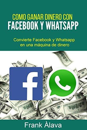 Cómo Ganar Dinero con Facebook y WhatsApp de [Alava, Frank]
