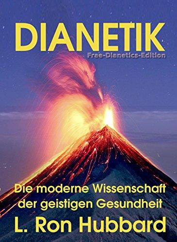 Dianetik: Die moderne Wissenschaft der geistigen Gesundheit (Free-Dianetics-Edition 1)