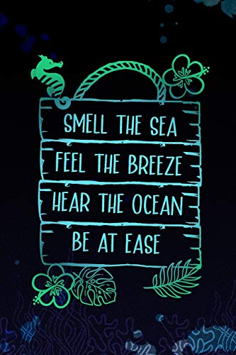 Smell The Sea Feel The Breeze Hear The Ocean Be At Ease: Blank Lined Notebook Journal Diary Composition Notepad 120 Pages 6x9 Paperback ( Beach ) Breeze Cup