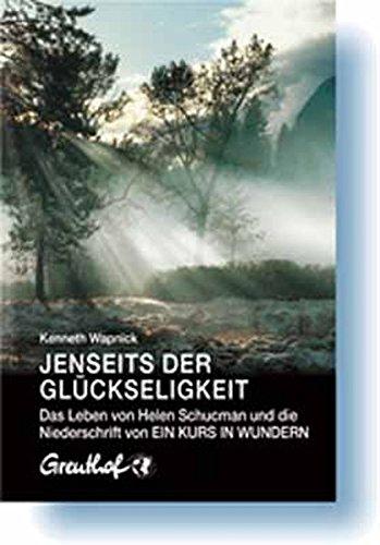 Jenseits der Glückseligkeit: Das Leben von Helen Schucman und die Niederschrift von Ein Kurs in Wundern