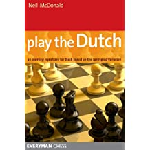Play the Dutch: An Opening Repertoire for Black based on the Leningrad Variation (English Edition)