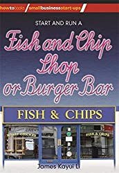 Start and Run a Fish and Chip Shop or Burger Bar (Small Business Starters Series)