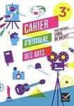 Cahier d'Histoire des Arts 3e, pour p...
