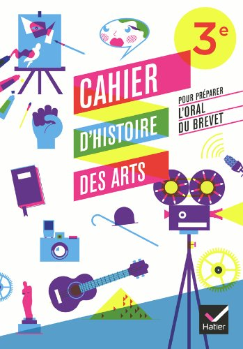 Cahier d'Histoire des Arts 3e, pour prparer l'oral du brevet d. 2012 - Cahier d'activits