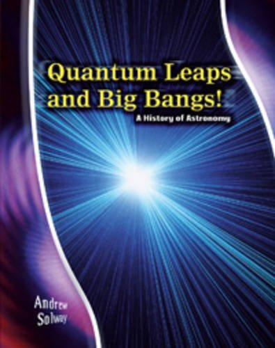 Quantum leaps and big bangs! : a history of astronomy