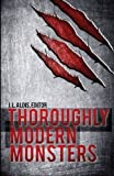 Thoroughly Modern Monsters by J. L. Aldis (2013-09-26)