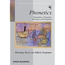 Phonetics: Transcription, Production, Acoustics, and Perception (Blackwell Textbooks in Linguistics)