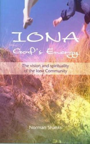 Iona, God's Energy: The Vision and Spirituality of the Iona Community by Norman Shanks (2009-08-01)