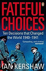 Fateful Choices: Ten Decisions that Changed the World, 1940-1941 by Ian Kershaw (2008-02-28)