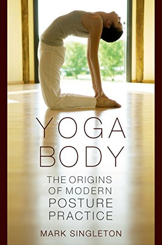 Yoga Body: The Origins of Modern Posture Practice (English Edition)