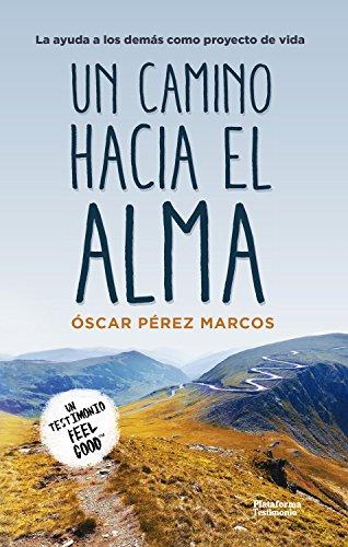 Un camino hacia el alma: La ayuda a los demás como proyecto de vida por Óscar Pérez Marcos