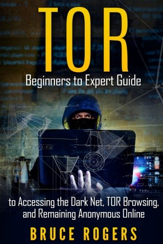 tor-beginners-to-expert-guide-to-accessing-the-dark-net-tor-browsing-and-remaining-anonymous-online-