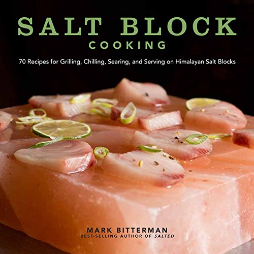 Salt Block Cooking: 70 Recipes for Grilling, Chilling, Searing, and Serving on Himalayan Salt Blocks (Bitterman's) por Mark Bitterman