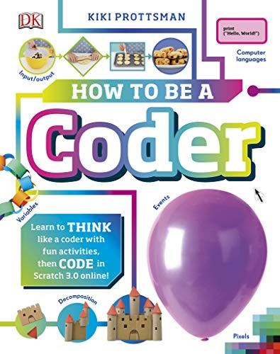 How To Be A Coder: Learn to Think like a Coder with Fun Activities, then Code in Scratch 3.0 Online! (English Edition)