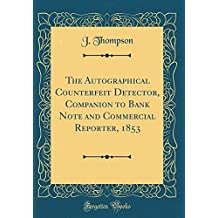 The Autographical Counterfeit Detector, Companion to Bank Note and Commercial Reporter, 1853 (Classic Reprint)