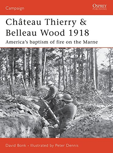 Château Thierry & Belleau Wood 1918: America's baptism of fire on the Marne (Campaign) por David Bonk