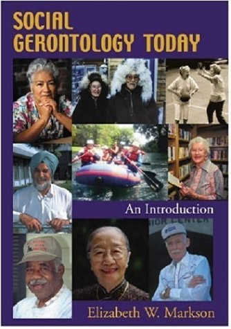 Social Gerontology Today: An Introduction by Elizabeth W. Markson