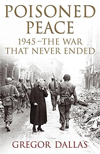 Poisoned Peace: The War That Never Ended by Gregor Dallas (2005-02-21)